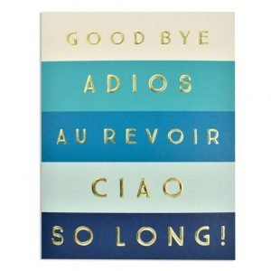 A blue striped card with each stripe having a word printed on it in gold foil embossed print. The words are Goodbye, Adios, Au Revoir, Ciao. So Long!