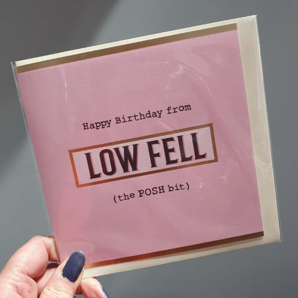 A pink square birthday card that says happy birthday from Low Fell the posh bit. A fun card