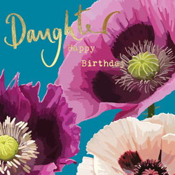 Beautiful daughter birthday card featuring bright colourful watercolour illustrations of poppies and Daughter happy birthday in gold foil