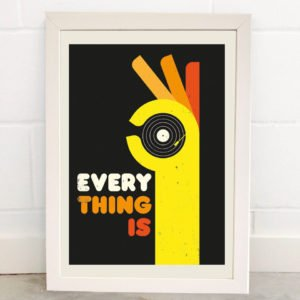 A retro print which has a black background and a yellow and orange image of a hand making the ok sign. In the centre of the ok sign is a black vinyl record and needle. The words Every Thing Is are next to the hand making the ok sign.