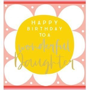 A square card with a large flower design with a bright yellow centre to the flower with the words Happy Birthday to a Wonderful Daughter printed on it.