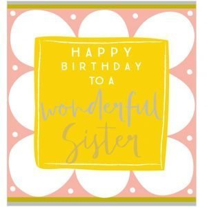 A square card with a large flower design and a big yellow square in the centre of it. The words Happy Birthday to a Wonderful Sister are printed in the centre of it.