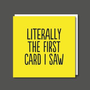 A yellow square card with the wording 'Literally the first card I saw' printed in black writing.