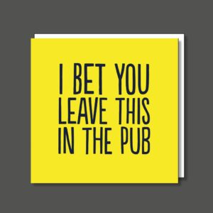 A square card with the wording I Bet you Leave this in the pub printed on it in black writing.