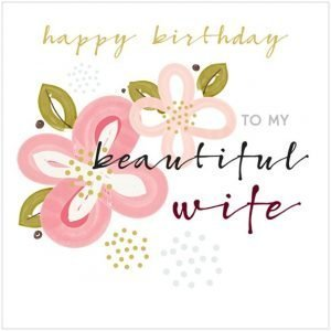 A square card with two lovely flowers printed on it and with the words Happy Birthday to m Beautiful Wife.