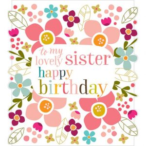 A square card which is covered in pictures of colourful flowers and with the words 'to my lovely sister Happy Birthday' printed in the centre of the card