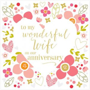 Wonderful Wife Anniversary card with a heart surrounded with flowers and hearts in pinks and golds. With embossing and a touch of glitter. To my wonderful wife on our anniversary