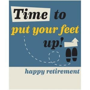 A retirement card with a typographic design with the words Time to put your feet up happy retirement