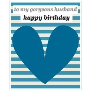 A bold blue striped card with a big blue heart in foil. With to my gorgeous Husband, Happy Birthday