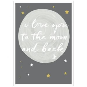 A contemporary illustration of the moon in a starry night sky with the words I Love You To The Moon And Back x