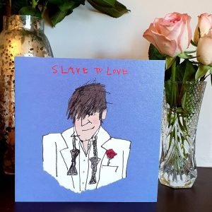 A fun valentine's day card with a drawing of Bryan Ferry and the words Slave To Love
