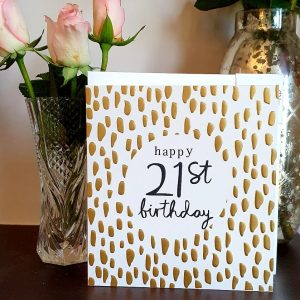 21st Birthday card from Caroline Gardner with gold foil spots and happy 21st Birthday