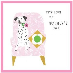 A lovely mother's day card with a dalmatian dog sitting on a pink chair with a flower in his mouth. The wordssay with love on Mother's day