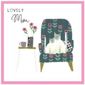 A mother's day card with two cats sitting on a comfy chair looking straight at you. A vase of flowers and a cuppa are on the table next to the chair and the words read Lovely Mum