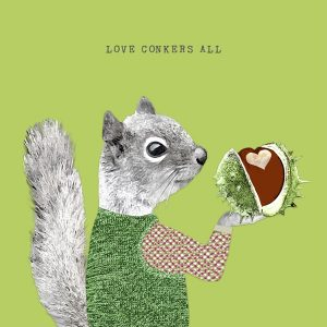 A cute quirky card from British card designer Sally SCaffardi with an image of a squirrel wearing clothes and holding a conker with the wording 'Love Conkers all' printed on it.