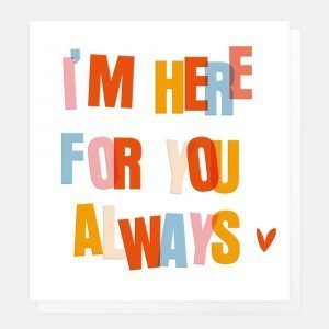 A positive card with I'm Here For You Always in bright colourful letters.