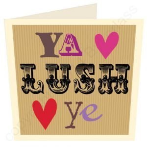 A card from North East design company Wotmalike. The card has a brown paper style with cut out letter look with the words 'Ya Lush Ye' on it.