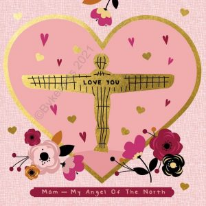 A large square card with a gold foil angel of the North with love you on it. The angel in in a big pink heart with little hearts dotted around, the heart is outlined in gold. The card is pink with flowers and hearts and the words Mam - my angel of the north