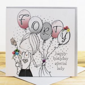 A 40th birthday card with a drawing of a girl holding balloons with forty on them. Happy birthday special lady
