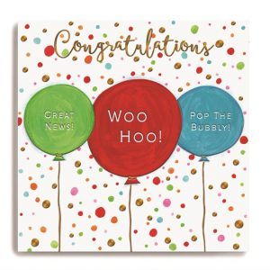 A square card with colourful spotty background and with three colourful balloons on it. The word Congratulations is embossed and printed in a gold shimmer effect above the balloons. In the centre of the balloons are the words Great News, Woohoo and Pop the bubbly
