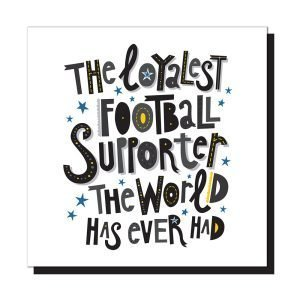 A square card with the words 'The Loyalest Football Supporter the world has ever had' printed on it.