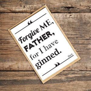 A white card with the words Forgive me father for I have ginned printed in black in a variety of fonts