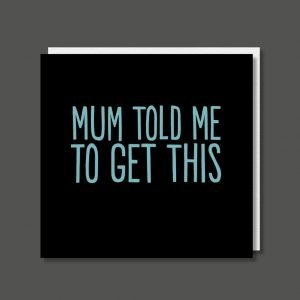 A fun typographic card with a black background and the words 'Mum Told me to get this printed in blue writing.