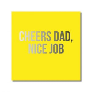 A fun typographic card with a yellow background and the words 'Cheers Dad Nice Job' printed in silver writing.